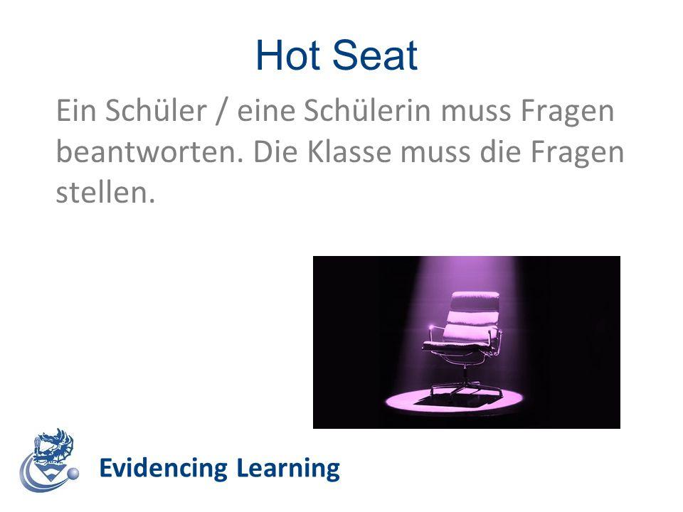 Hot Seat Evidencing Learning Ein Schüler / eine Schülerin muss Fragen beantworten. Die Klasse muss die Fragen stellen.