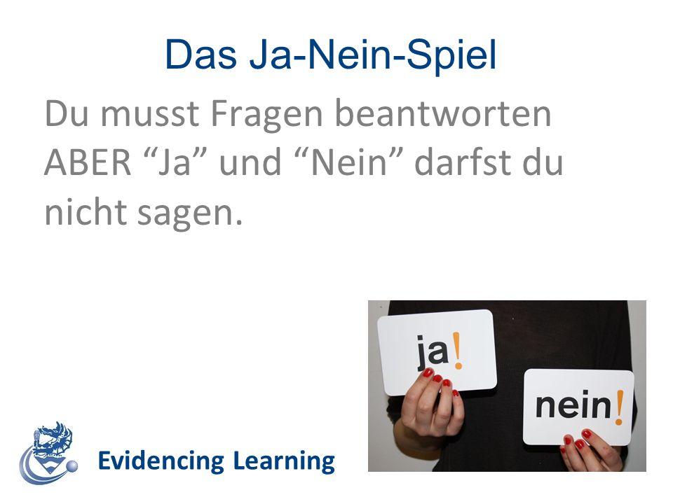 Das Ja-Nein-Spiel Evidencing Learning Du musst Fragen beantworten ABER Ja und Nein darfst du nicht sagen.