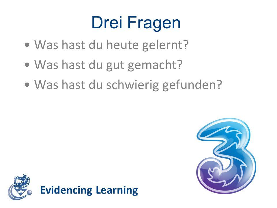 Drei Fragen Evidencing Learning Was hast du heute gelernt? Was hast du gut gemacht? Was hast du schwierig gefunden?