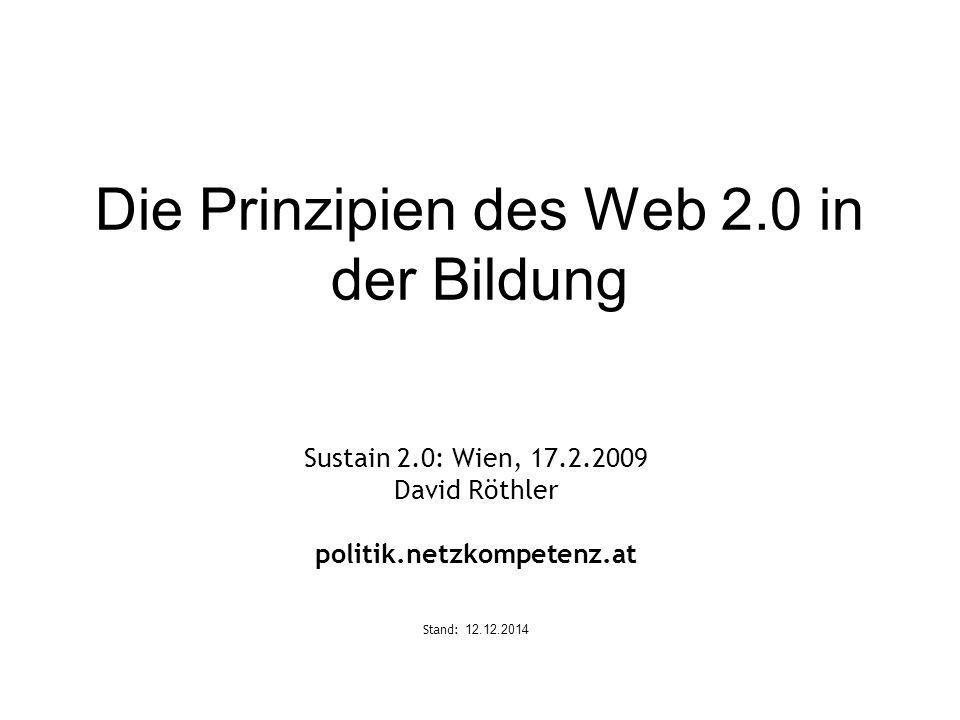 Die Prinzipien des Web 2.0 in der Bildung Sustain 2.0: Wien, 17.2.2009 David Röthler politik.netzkompetenz.at Stand: 12.12.2014