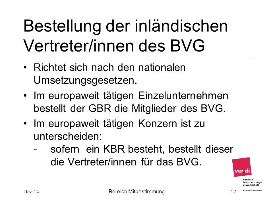 Dez-14 Bereich Mitbestimmung 12 Bestellung der inländischen Vertreter/innen des BVG Richtet sich nach den nationalen Umsetzungsgesetzen. Im europaweit