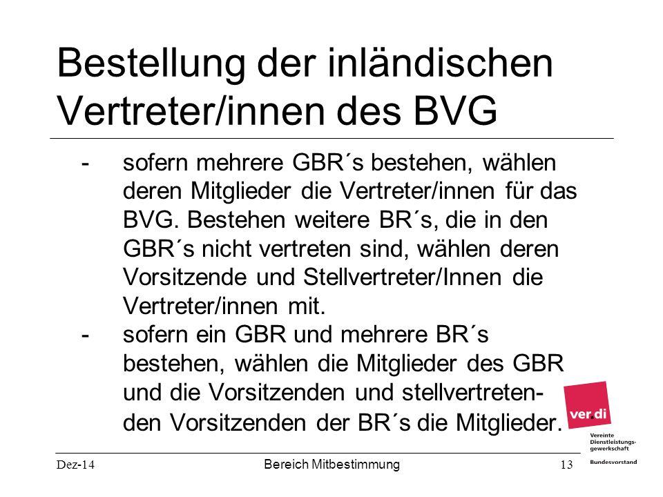 Dez-14 Bereich Mitbestimmung 13 Bestellung der inländischen Vertreter/innen des BVG - sofern mehrere GBR´s bestehen, wählen deren Mitglieder die Vertr