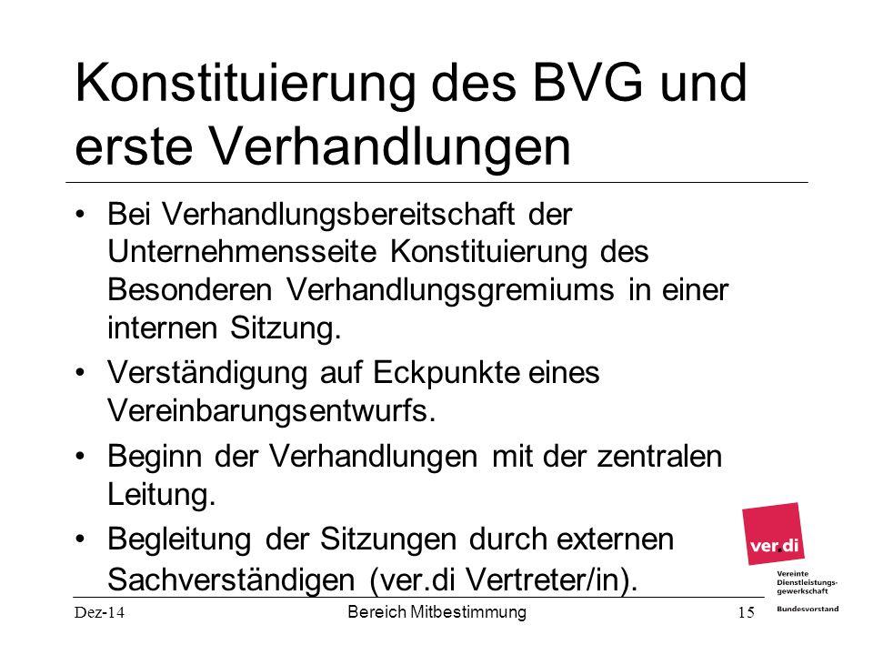 Dez-14 Bereich Mitbestimmung 15 Konstituierung des BVG und erste Verhandlungen Bei Verhandlungsbereitschaft der Unternehmensseite Konstituierung des B