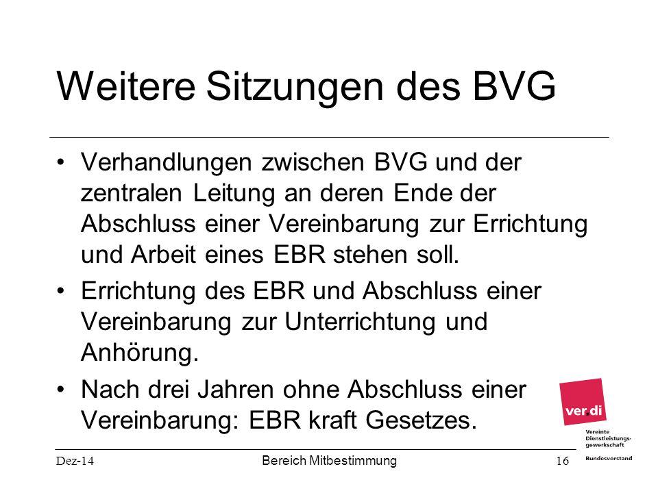 Dez-14 Bereich Mitbestimmung 16 Weitere Sitzungen des BVG Verhandlungen zwischen BVG und der zentralen Leitung an deren Ende der Abschluss einer Verei