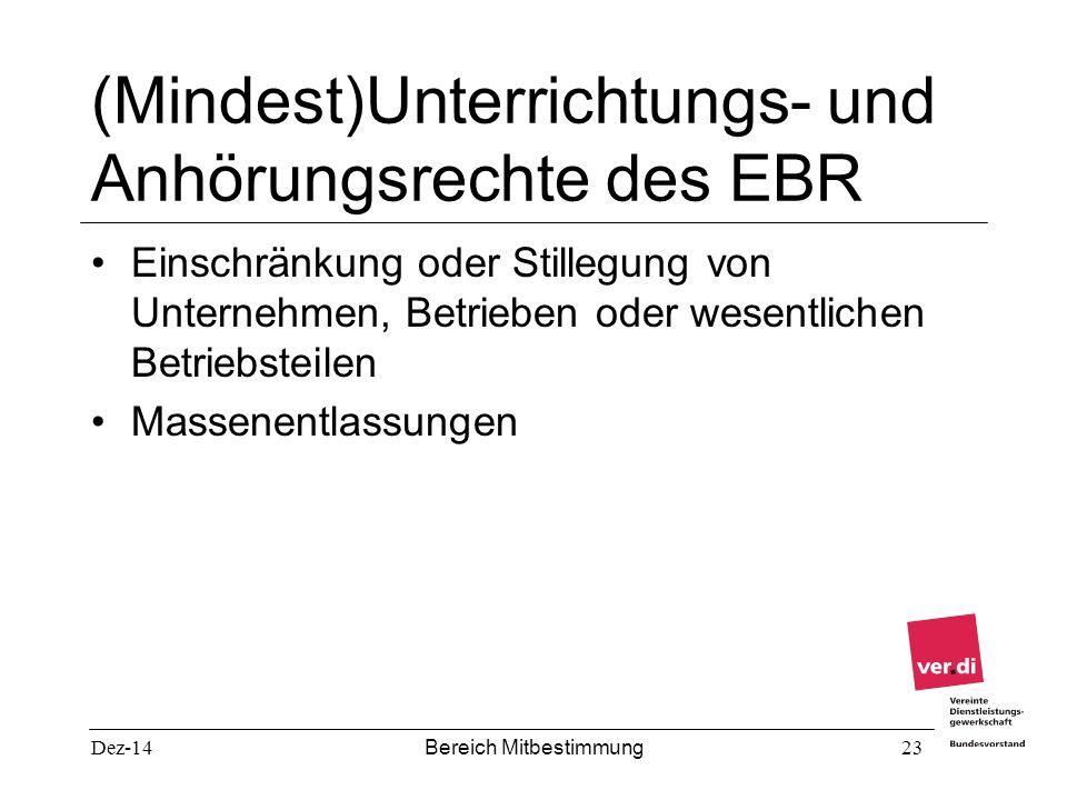 Dez-14 Bereich Mitbestimmung 23 (Mindest)Unterrichtungs- und Anhörungsrechte des EBR Einschränkung oder Stillegung von Unternehmen, Betrieben oder wes