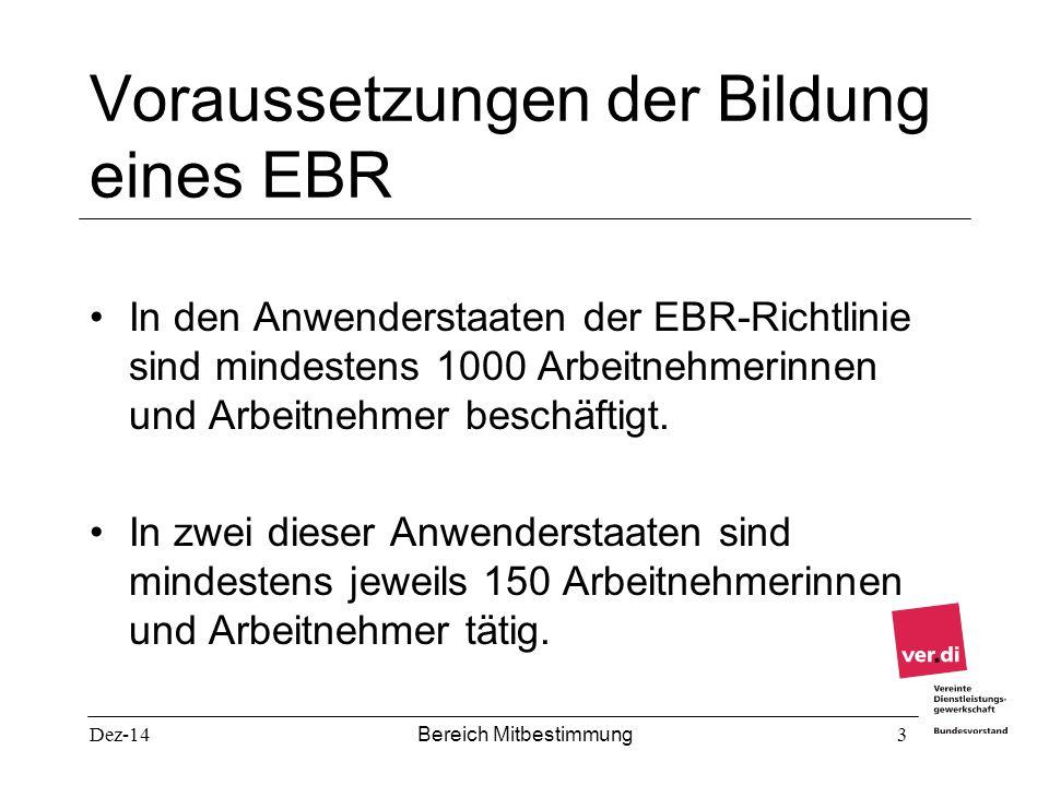 Dez-14 Bereich Mitbestimmung 3 Voraussetzungen der Bildung eines EBR In den Anwenderstaaten der EBR-Richtlinie sind mindestens 1000 Arbeitnehmerinnen
