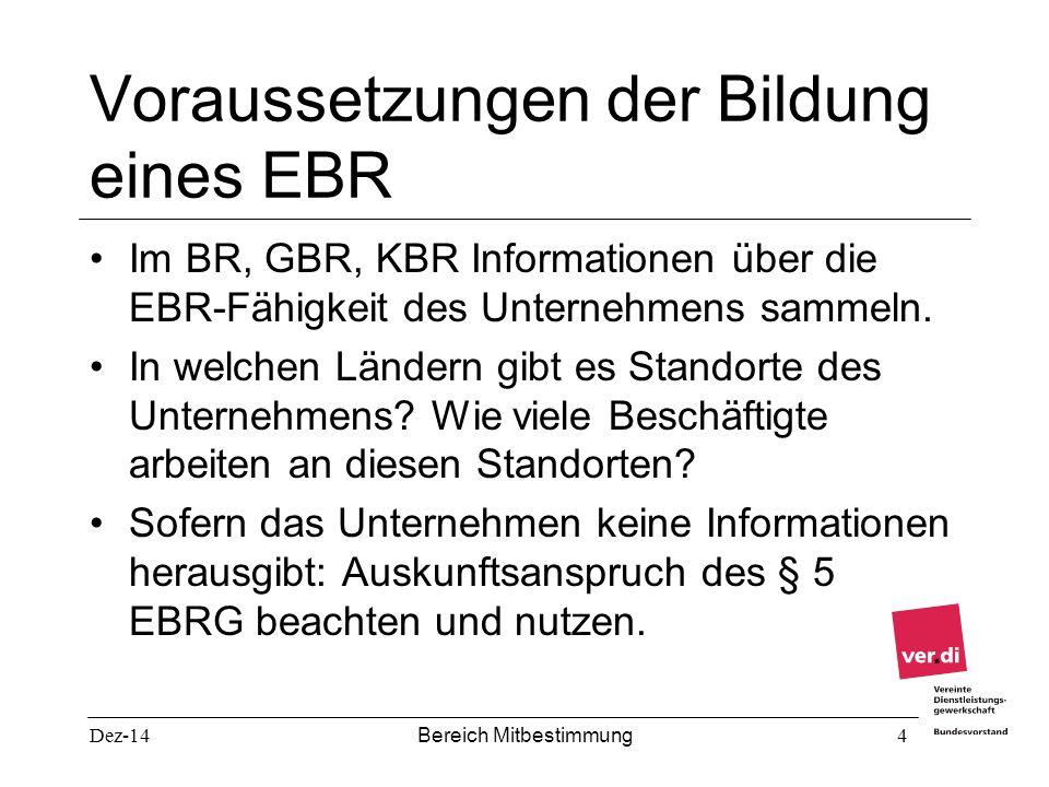 Dez-14 Bereich Mitbestimmung 4 Voraussetzungen der Bildung eines EBR Im BR, GBR, KBR Informationen über die EBR-Fähigkeit des Unternehmens sammeln. In