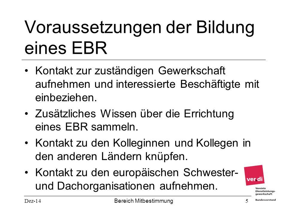 Dez-14 Bereich Mitbestimmung 5 Voraussetzungen der Bildung eines EBR Kontakt zur zuständigen Gewerkschaft aufnehmen und interessierte Beschäftigte mit