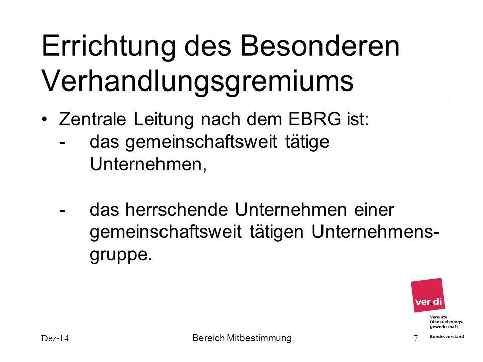 Dez-14 Bereich Mitbestimmung 7 Errichtung des Besonderen Verhandlungsgremiums Zentrale Leitung nach dem EBRG ist: - das gemeinschaftsweit tätige Unter