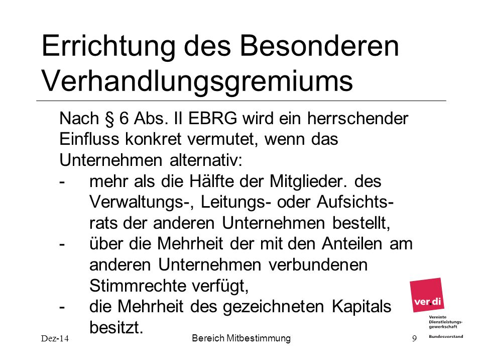 Dez-14 Bereich Mitbestimmung 9 Errichtung des Besonderen Verhandlungsgremiums Nach § 6 Abs. II EBRG wird ein herrschender Einfluss konkret vermutet, w