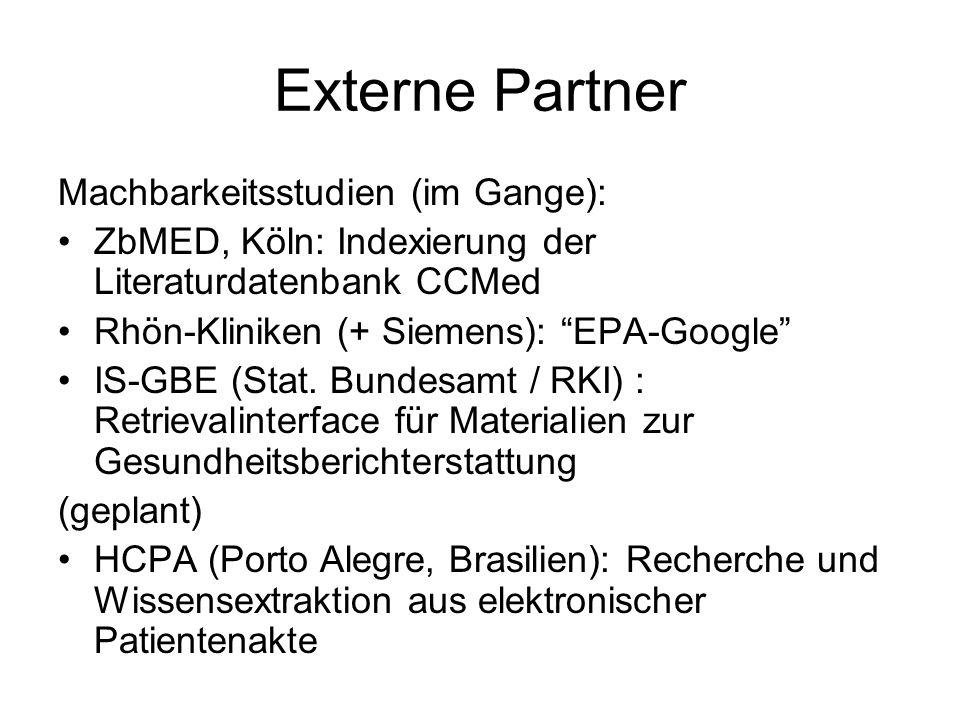 Externe Partner Machbarkeitsstudien (im Gange): ZbMED, Köln: Indexierung der Literaturdatenbank CCMed Rhön-Kliniken (+ Siemens): EPA-Google IS-GBE (Stat.