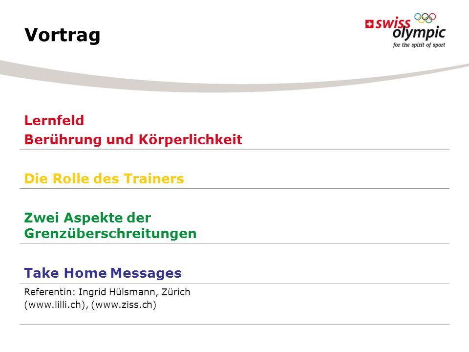 Vortrag Lernfeld Berührung und Körperlichkeit Die Rolle des Trainers Zwei Aspekte der Grenzüberschreitungen Take Home Messages Referentin: Ingrid Hüls