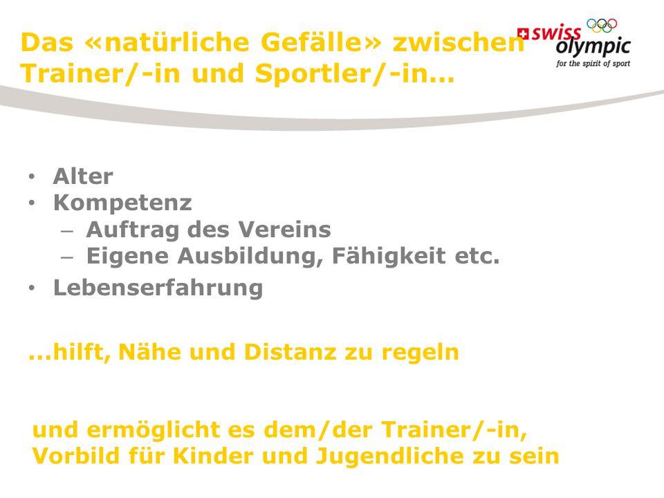 Das «natürliche Gefälle» zwischen Trainer/-in und Sportler/-in... Alter Kompetenz – Auftrag des Vereins – Eigene Ausbildung, Fähigkeit etc. Lebenserfa