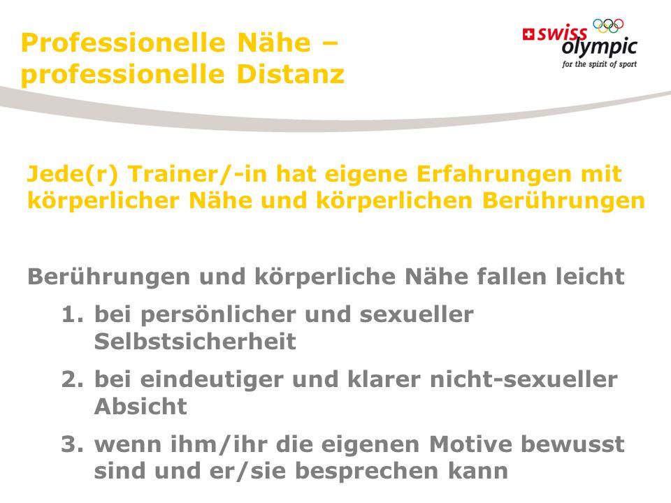 Professionelle Nähe – professionelle Distanz Jede(r) Trainer/-in hat eigene Erfahrungen mit körperlicher Nähe und körperlichen Berührungen Berührungen