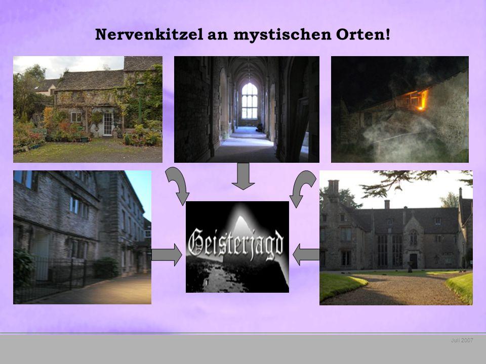 Juli 2007 Nervenkitzel an mystischen Orten!