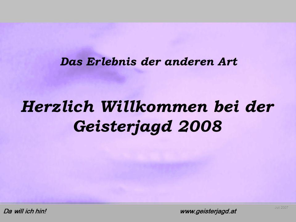 Das Erlebnis der anderen Art Herzlich Willkommen bei der Geisterjagd 2008 www.geisterjagd.atDa will ich hin!