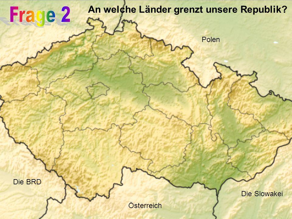 An welche Länder grenzt unsere Republik Polen Die BRD Österreich Die Slowakei