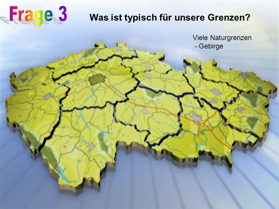 Was ist typisch für unsere Grenzen Viele Naturgrenzen - Gebirge