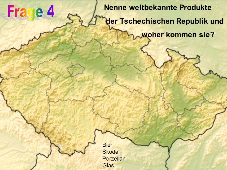 Nenne weltbekannte Produkte der Tschechischen Republik und woher kommen sie.