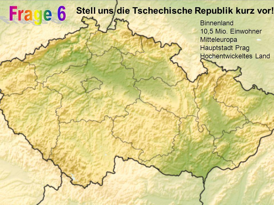 Stell uns die Tschechische Republik kurz vor. Binnenland 10,5 Mio.