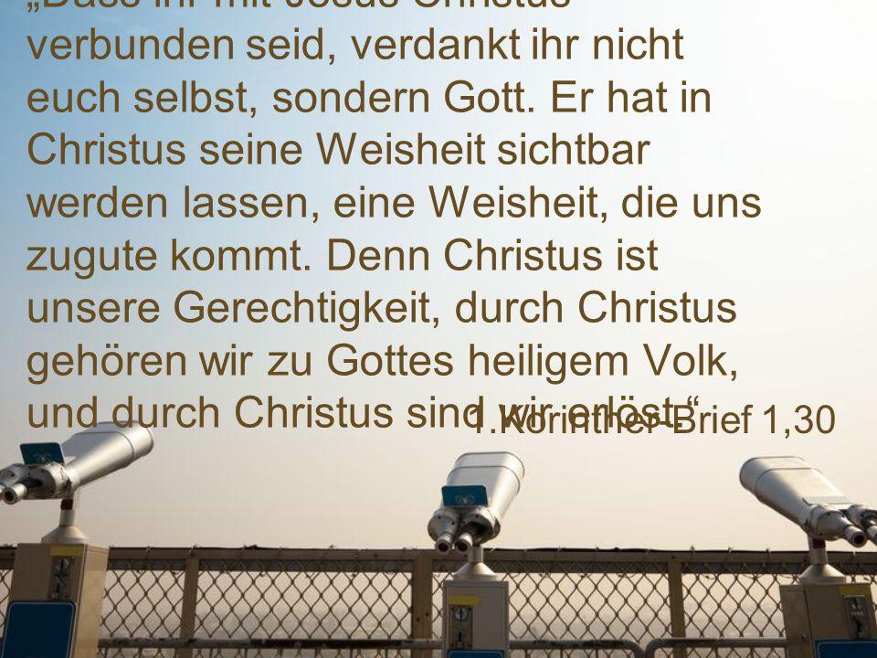 """1.Korinther-Brief 1,30 """"Dass ihr mit Jesus Christus verbunden seid, verdankt ihr nicht euch selbst, sondern Gott. Er hat in Christus seine Weisheit si"""