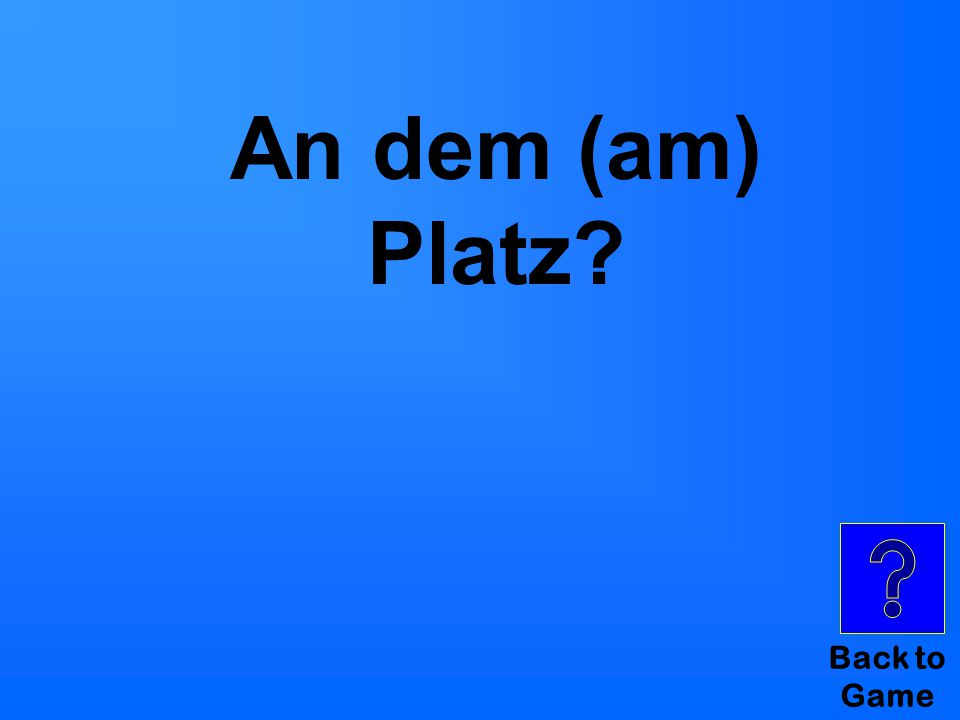 Back to Game An dem (am) Platz?