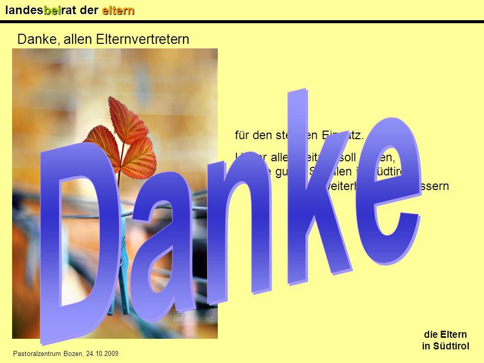 landesbeirat der eltern die Eltern in Südtirol Pastoralzentrum Bozen, 24.10.2009 Danke, allen Elternvertretern für den stetigen Einsatz.