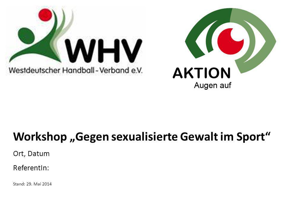 """Workshop """"Gegen sexualisierte Gewalt im Sport"""" Ort, Datum ReferentIn: Stand: 29. Mai 2014"""