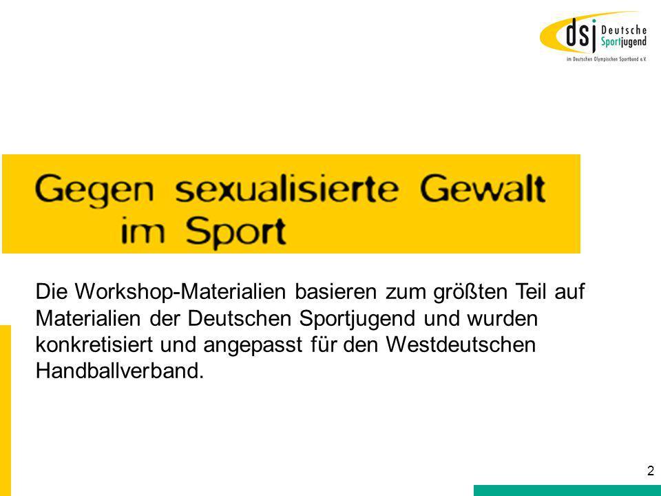 2 Die Workshop-Materialien basieren zum größten Teil auf Materialien der Deutschen Sportjugend und wurden konkretisiert und angepasst für den Westdeut