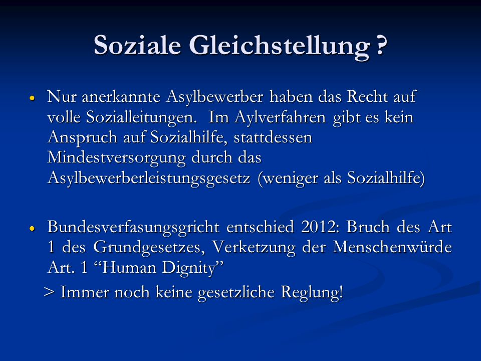 Soziale Gleichstellung . Nur anerkannte Asylbewerber haben das Recht auf volle Sozialleitungen.