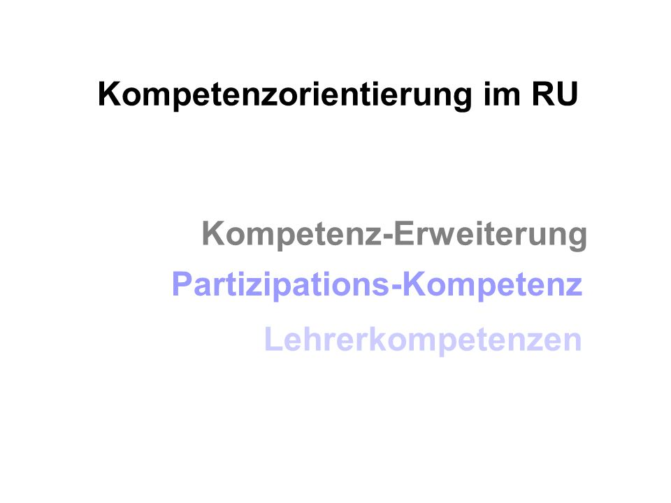 Kompetenzorientierung im RU Kompetenz-Erweiterung Partizipations-Kompetenz Lehrerkompetenzen