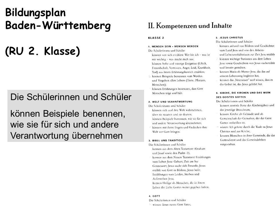 Bildungsplan Baden-Württemberg (RU 2. Klasse) Die Schülerinnen und Schüler können Beispiele benennen, wie sie für sich und andere Verantwortung überne