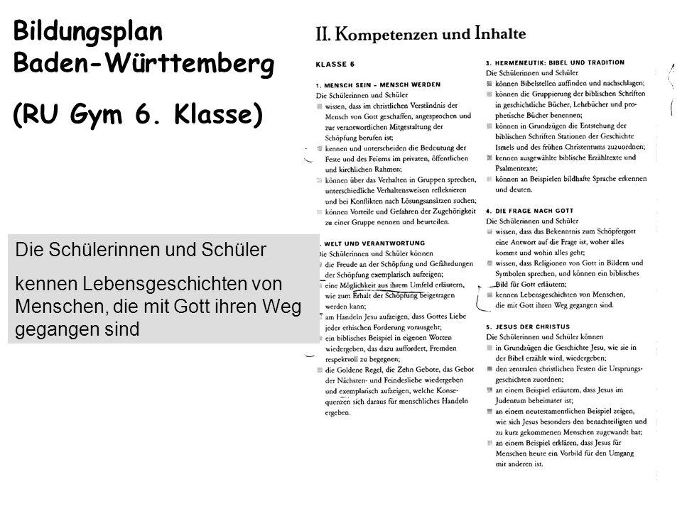 Bildungsplan Baden-Württemberg (RU Gym 6. Klasse) Die Schülerinnen und Schüler kennen Lebensgeschichten von Menschen, die mit Gott ihren Weg gegangen
