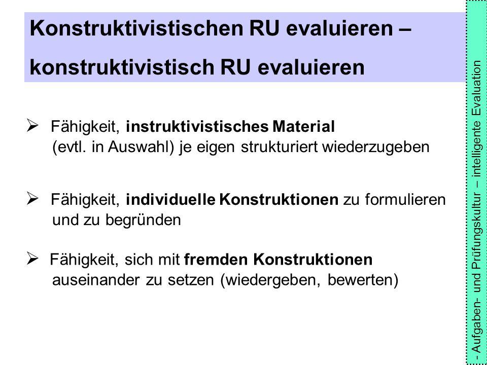 Konstruktivistischen RU evaluieren – konstruktivistisch RU evaluieren  Fähigkeit, instruktivistisches Material (evtl. in Auswahl) je eigen strukturie