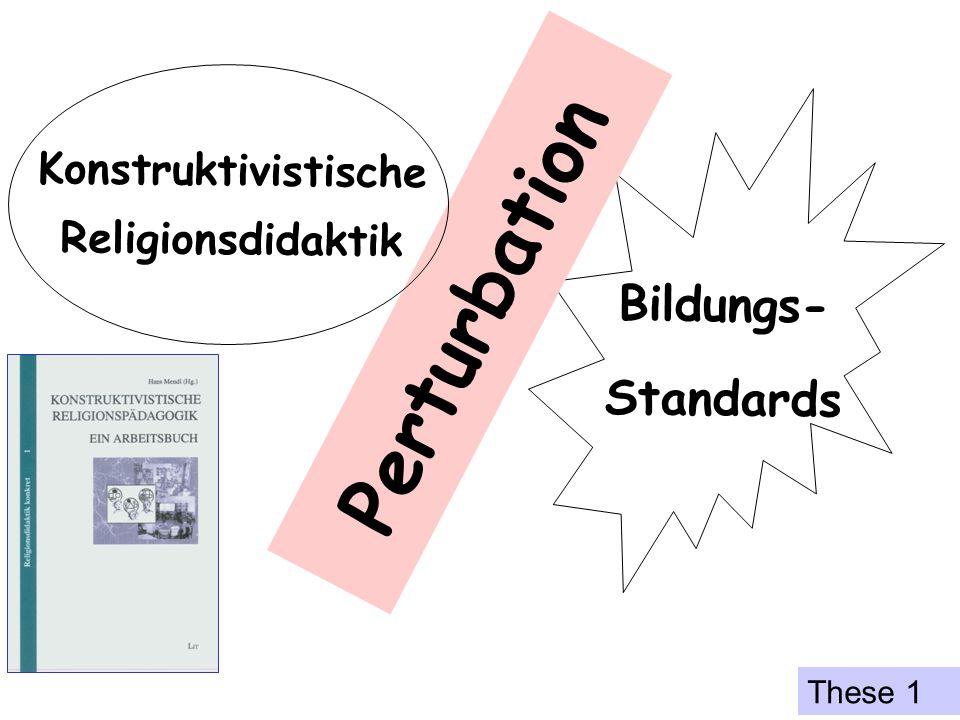 Bildungs- Standards Perturbation Konstruktivistische Religionsdidaktik These 1