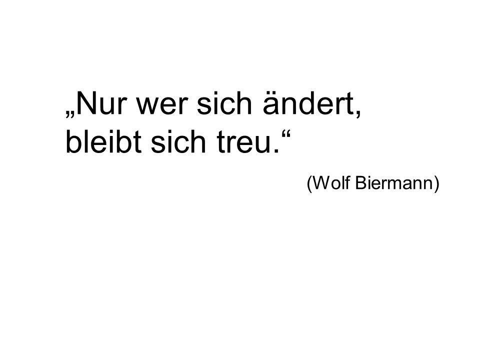 """""""Nur wer sich ändert, bleibt sich treu."""" (Wolf Biermann)"""