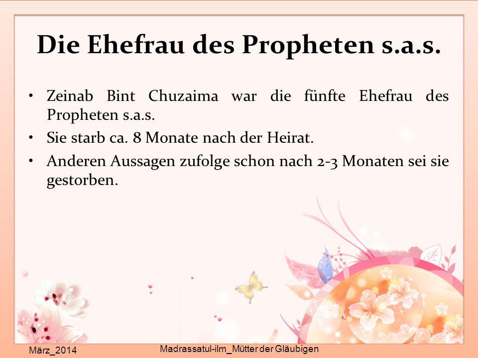 Die Ehefrau des Propheten s.a.s. Zeinab Bint Chuzaima war die fünfte Ehefrau des Propheten s.a.s. Sie starb ca. 8 Monate nach der Heirat. Anderen Auss