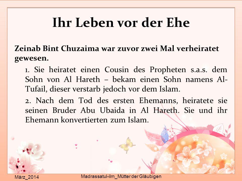 Ihr Leben vor der Ehe Zeinab Bint Chuzaima war zuvor zwei Mal verheiratet gewesen. 1. Sie heiratet einen Cousin des Propheten s.a.s. dem Sohn von Al H
