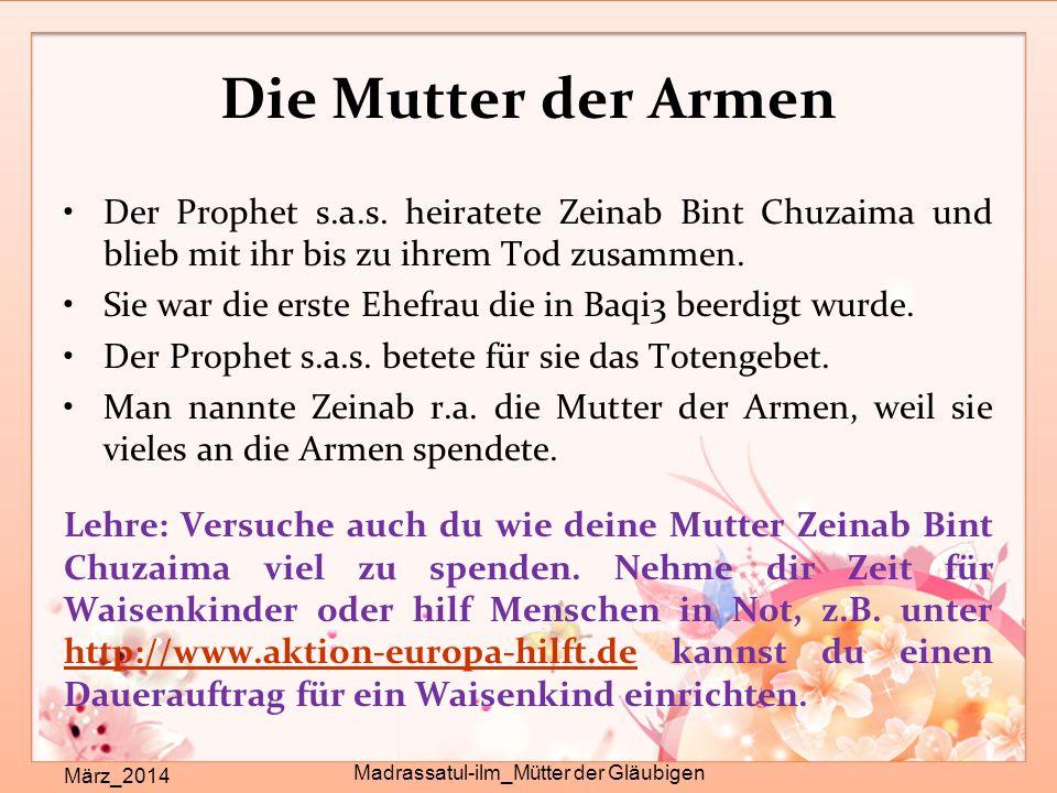 Die Mutter der Armen März_2014 Madrassatul-ilm_Mütter der Gläubigen Der Prophet s.a.s. heiratete Zeinab Bint Chuzaima und blieb mit ihr bis zu ihrem T