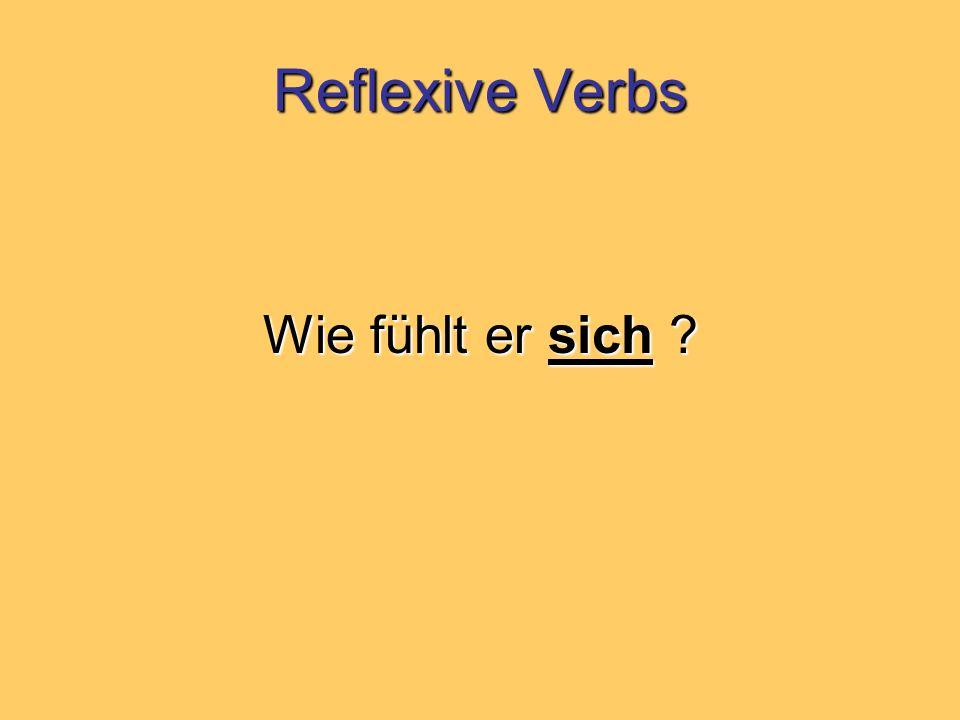 Reflexive Verbs Wie fühlt er sich