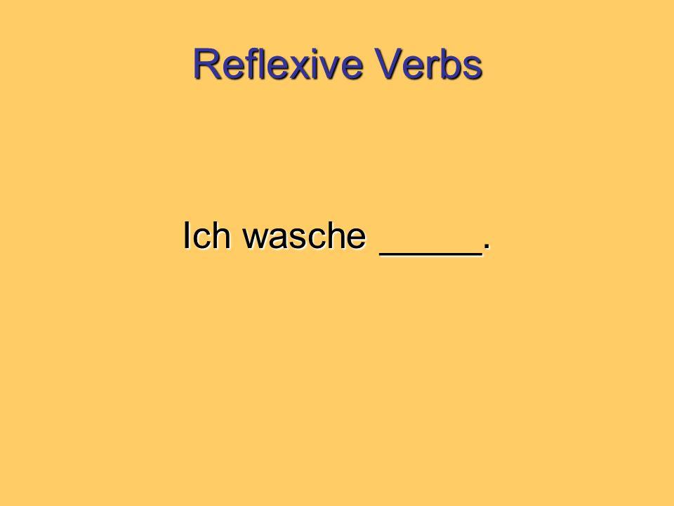 Reflexive Verbs Ich wasche _____.