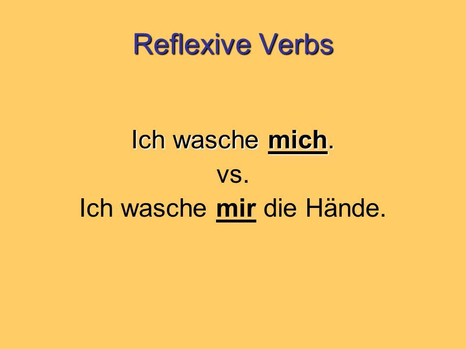 Reflexive Verbs Ich wasche mich. vs. Ich wasche mir die Hände.