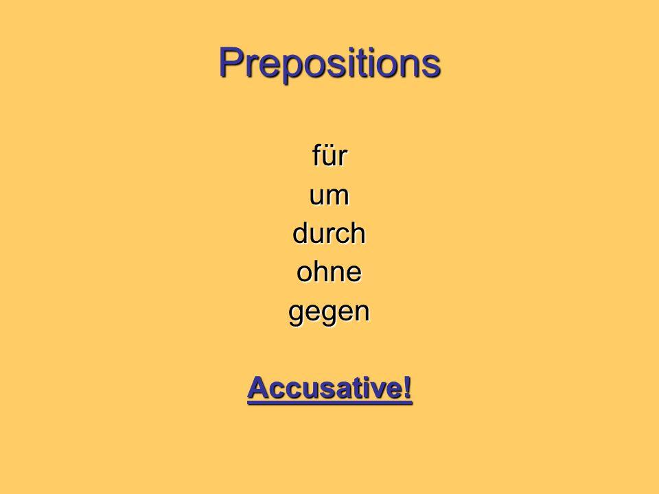 Prepositions für umdurchohnegegenAccusative!