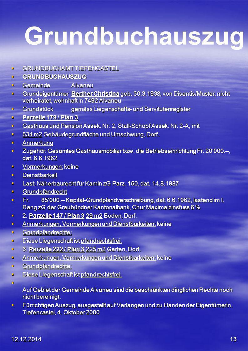12.12.201413 Grundbuchauszug  GRUNDBUCHAMT TIEFENCASTEL  GRUNDBUCHAUSZUG  GemeindeAlvaneu  GrundeigentümerBerther Christina geb. 30.3.1938, von Di