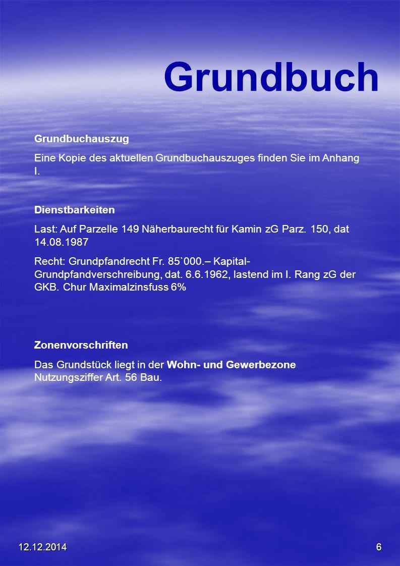 12.12.20146 Grundbuch Grundbuchauszug Eine Kopie des aktuellen Grundbuchauszuges finden Sie im Anhang I. Dienstbarkeiten Last: Auf Parzelle 149 Näherb