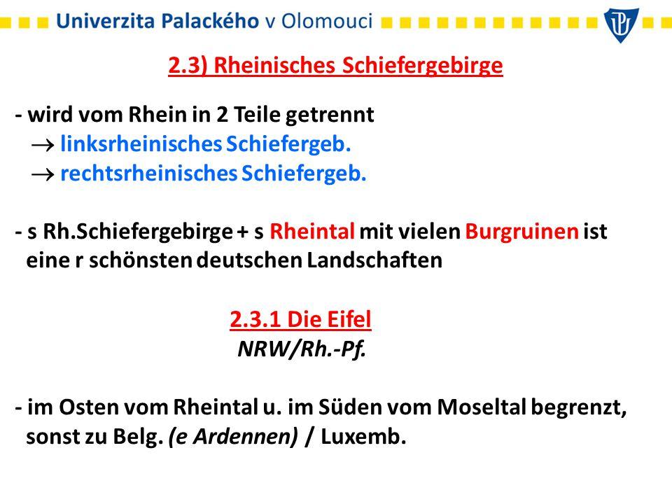 2.3) Rheinisches Schiefergebirge - wird vom Rhein in 2 Teile getrennt  linksrheinisches Schiefergeb.  rechtsrheinisches Schiefergeb. - s Rh.Schiefer