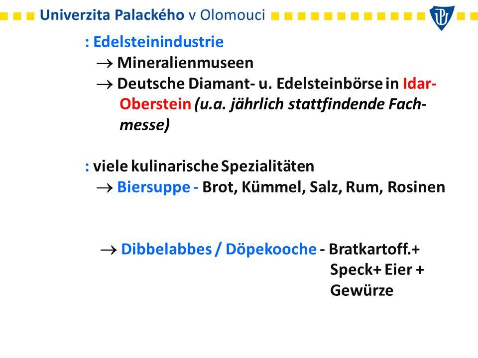 : Edelsteinindustrie  Mineralienmuseen  Deutsche Diamant- u. Edelsteinbörse in Idar- Oberstein (u.a. jährlich stattfindende Fach- messe) : viele kul