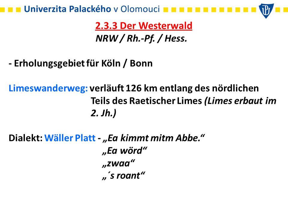 2.3.3 Der Westerwald NRW / Rh.-Pf. / Hess. - Erholungsgebiet für Köln / Bonn Limeswanderweg: verläuft 126 km entlang des nördlichen Teils des Raetisch
