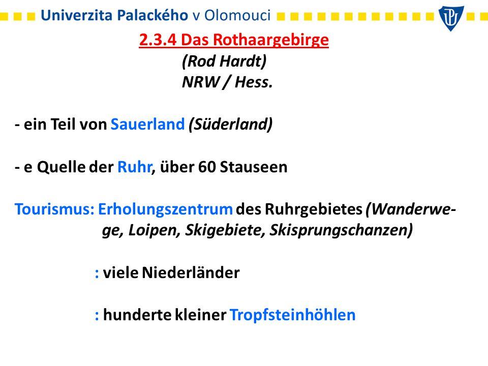 2.3.4 Das Rothaargebirge (Rod Hardt) NRW / Hess. - ein Teil von Sauerland (Süderland) - e Quelle der Ruhr, über 60 Stauseen Tourismus: Erholungszentru