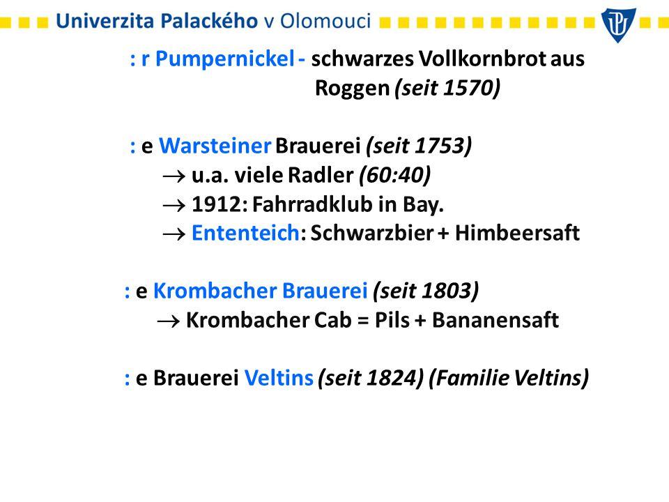 : r Pumpernickel - schwarzes Vollkornbrot aus Roggen (seit 1570) : e Warsteiner Brauerei (seit 1753)  u.a. viele Radler (60:40)  1912: Fahrradklub i